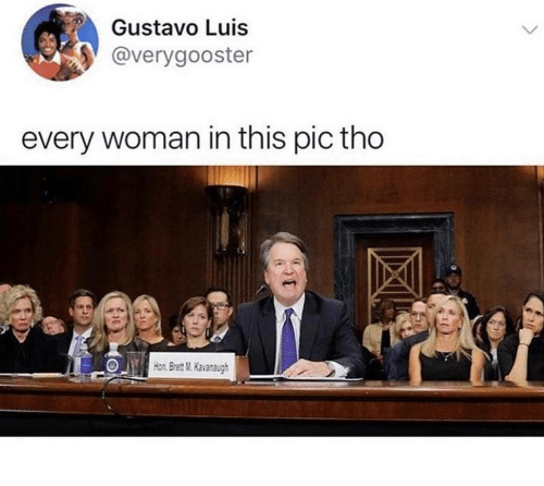Memes, 🤖, and Hon: Gustavo Luis  @verygooster  every woman in this pic tho  Hon. Bret M.Kavanaugh