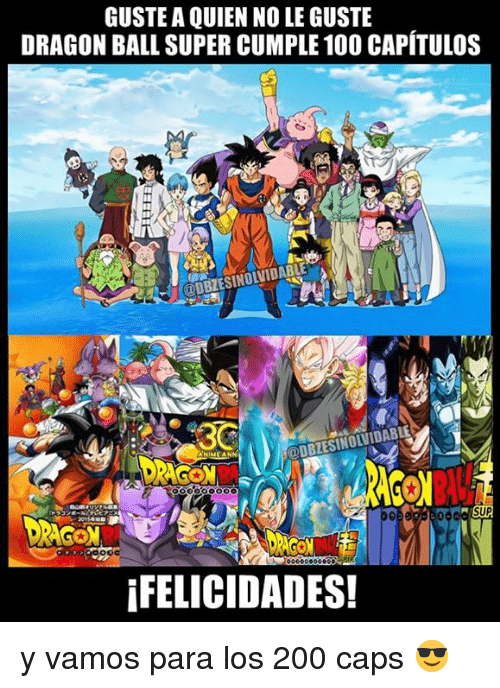 Bailey Jay, Memes, and Dragon Ball Super: GUSTE A QUIEN NO LE GUSTE  DRAGON BALL SUPER CUMPLE 10O CAPÍTULOS  ODBZESINOLVIDABLE  SUP  IFELICIDADES! y vamos para los 200 caps 😎