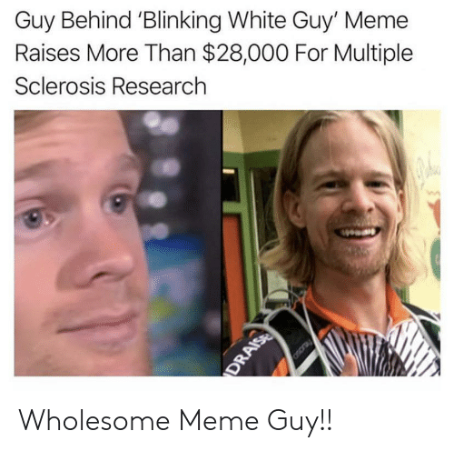 Sclerosis: Guy Behind 'Blinking White Guy' Meme  Raises More Than $28,000 For Multiple  Sclerosis Research  Oscray  DRAISE Wholesome Meme Guy!!