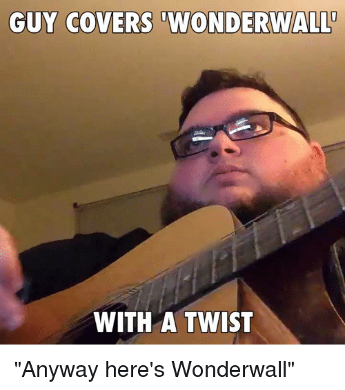 """With A Twist: GUY COVERS WONDERWALL  WITH A TWIST """"Anyway here's Wonderwall"""""""