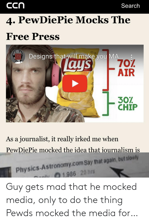 the thing: Guy gets mad that he mocked media, only to do the thing Pewds mocked the media for…