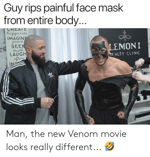 Memes, Movie, and Mask: Guy rips painful face mask  from entire body.  ha  ppiness  İMAGIN  SEE  LAUG  EMONI  EAUTY CLINIC Man, the new Venom movie looks really different... 🤣