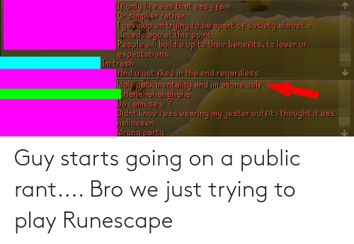 play: Guy starts going on a public rant.... Bro we just trying to play Runescape