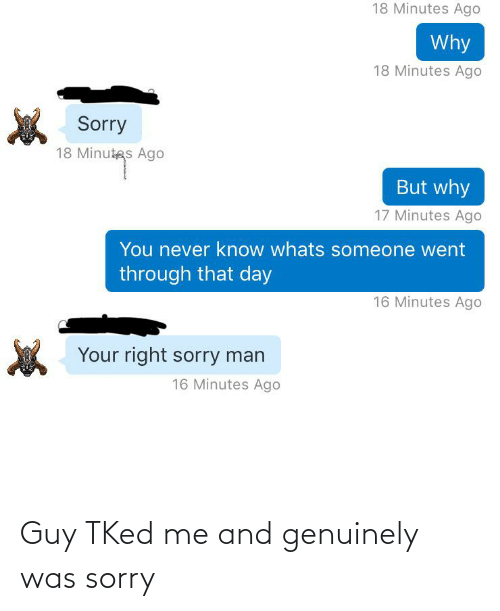genuinely: Guy TKed me and genuinely was sorry