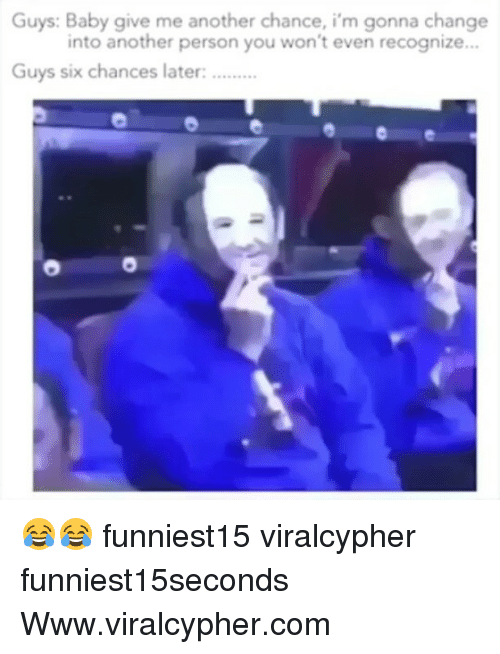 personable: Guys: Baby give me another chance, i'm gonna change  into another person you won't even recognize..  Guys six chances later: 😂😂 funniest15 viralcypher funniest15seconds Www.viralcypher.com