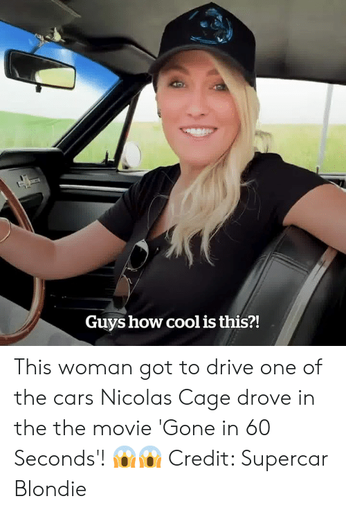 Cars, Nicolas Cage, and Cool: Guys how cool is this?! This woman got to drive one of the cars Nicolas Cage drove in the the movie 'Gone in 60 Seconds'! 😱😱  Credit: Supercar Blondie