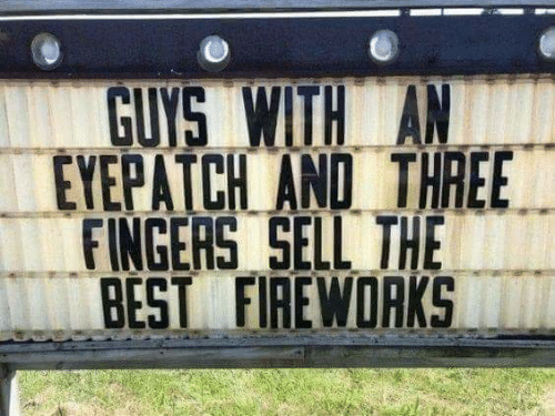 Dank, Best, and Fireworks: GUYS WITH AN  EYEPATCH AND THREE  FINGERS SELL THE  BEST FIREWORKS