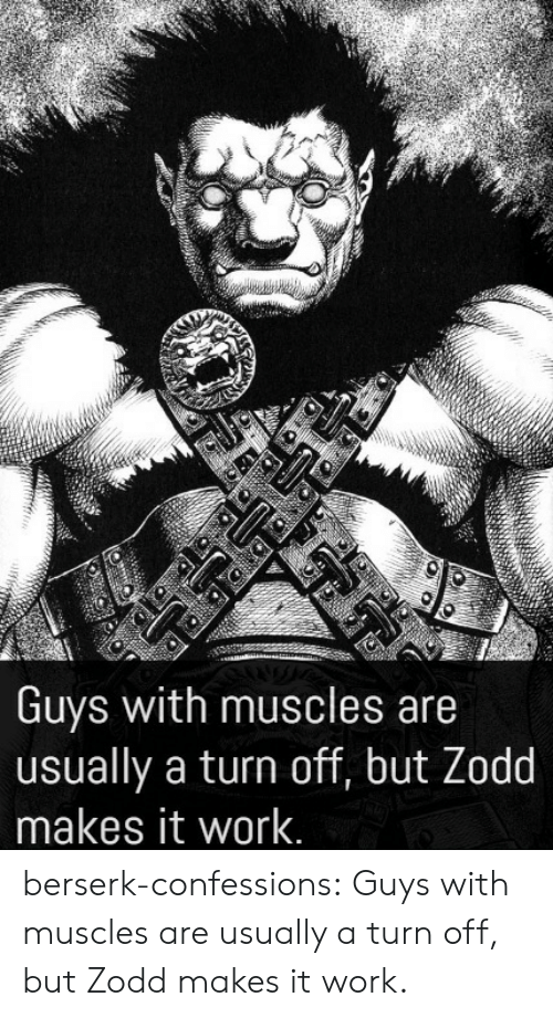 Tumblr, Work, and Blog: Guys with muscles are  usually a turn off, but Zodd  makes it work. berserk-confessions:  Guys with muscles are usually a turn off, but Zodd makes it work.