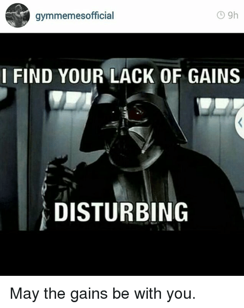 I Find Your Lack Of: gymmemes official  I FIND YOUR LACK OF GAINS  DISTURBING May the gains be with you.