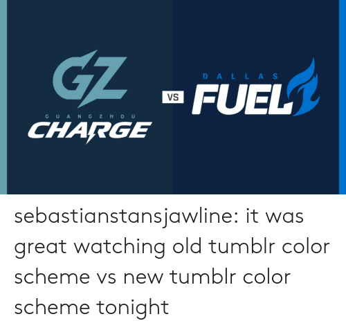 Tumblr, Blog, and Http: Gz  DAL L AS  FUEL  VS  G U ANGZH O U  CHARGE sebastianstansjawline:  it was great watching old tumblr color scheme vs new tumblr color scheme tonight