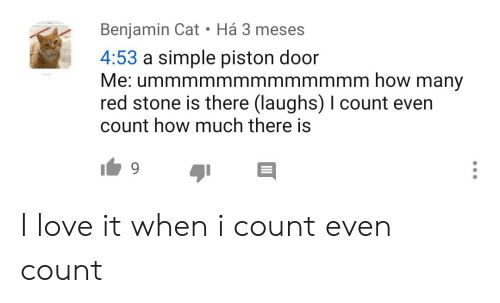 Love, Engrish, and How: Há 3 meses  Benjamin Cat  4:53 a simple piston door  Me: ummmmmmmmmmmmm how many  red stone is there (laughs) I count even  count how much there is I love it when i count even count