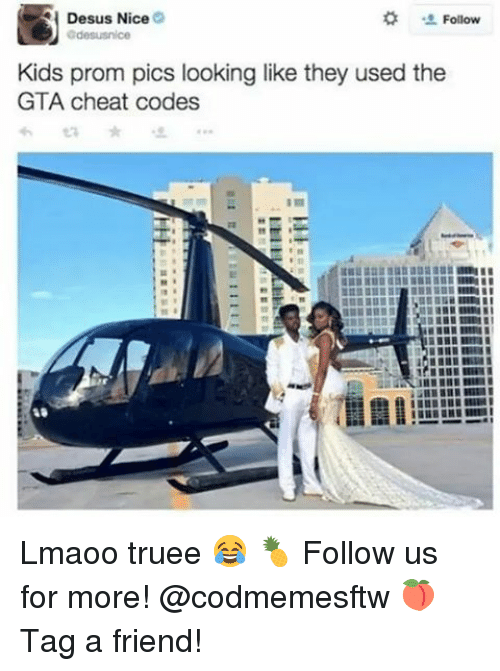 gta cheats: H Desus Nice  Follow  Kids prom pics looking like they used the  GTA cheat codes Lmaoo truee 😂 🍍 Follow us for more! @codmemesftw 🍑 Tag a friend!