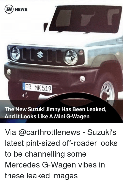 miny: H) NEWS  FR MK 519  The New Suzuki Jimny Has Been Leaked,  And It Looks Like A Mini G-Wagen Via @carthrottlenews - Suzuki's latest pint-sized off-roader looks to be channelling some Mercedes G-Wagen vibes in these leaked images