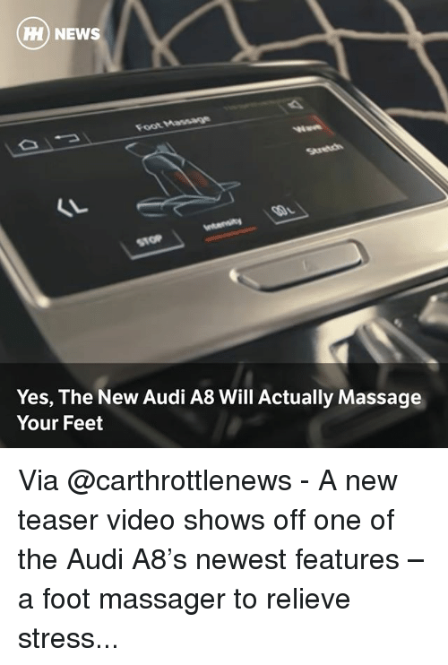 oots: H) NEWS  oot Manae  STOP  Yes, The New Audi A8 Will Actually Massage  Your Feet Via @carthrottlenews - A new teaser video shows off one of the Audi A8's newest features – a foot massager to relieve stress...