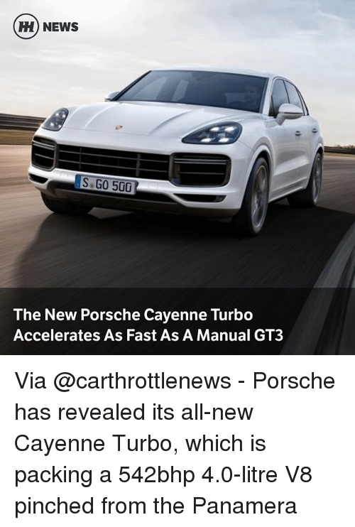 Porsche: H) NEWS  S GO 500  The New Porsche Cayenne Turbo  Accelerates As Fast As A Manual GT3 Via @carthrottlenews - Porsche has revealed its all-new Cayenne Turbo, which is packing a 542bhp 4.0-litre V8 pinched from the Panamera