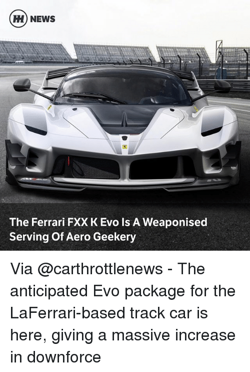 Aero: H) NEWS  ti  The Ferrari FXX K Evo Is A Weaponised  Serving Of Aero Geekery Via @carthrottlenews - The anticipated Evo package for the LaFerrari-based track car is here, giving a massive increase in downforce