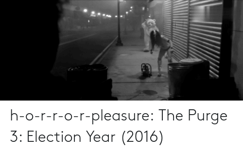 pleasure: h-o-r-r-o-r-pleasure:  The Purge 3: Election Year (2016)