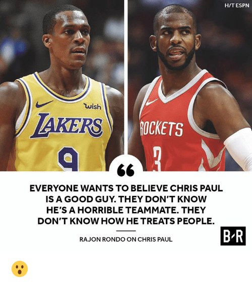 Chris Paul: H/T ESPN  wish  IS  AKERS  ROCKETS  EVERYONE WANTS TO BELIEVE CHRIS PAUL  IS A GOOD GUY. THEY DON'T KNOW  HE'S A HORRIBLE TEAMMATE. THEY  DON'T KNOW HOW HE TREATS PEOPLE.  B R  RAJON RONDO ON CHRIS PAUL 😮