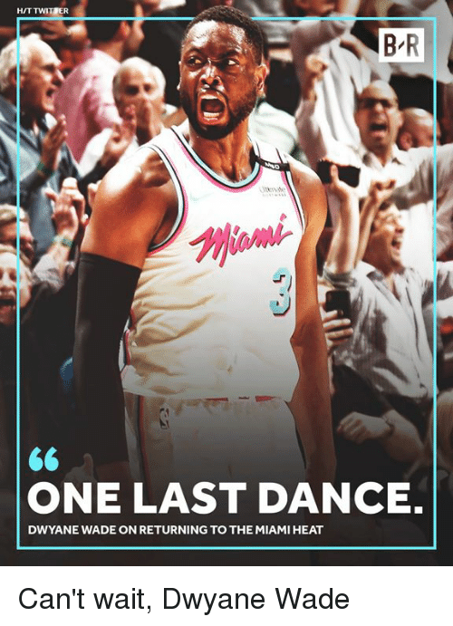 The Miami Heat: H/T TWITİER  ONE LAST DANCE.  DWYANE WADE ON RETURNING TO THE MIAMI HEAT Can't wait, Dwyane Wade