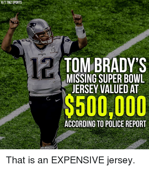 accordance: H/TTMZ SPORTS  PATRIOTS  a@CBssports  TOM BRADY'S  MISSING SUPER BOWL  JERSEY VALUED AT  ACCORDING TO POLICE REPORT That is an EXPENSIVE jersey.