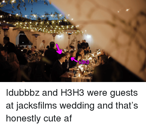 Af, Cute, and Wedding: h3h3 <p>Idubbbz and H3H3 were guests at jacksfilms wedding and that's honestly cute af</p>