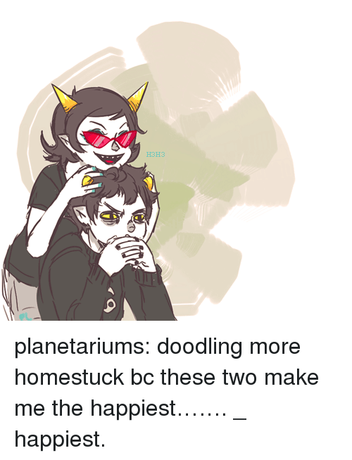 Target, Tumblr, and Blog: H3H3 planetariums:  doodling more homestuck bc these two make me the happiest…….  (i_i)  happiest.