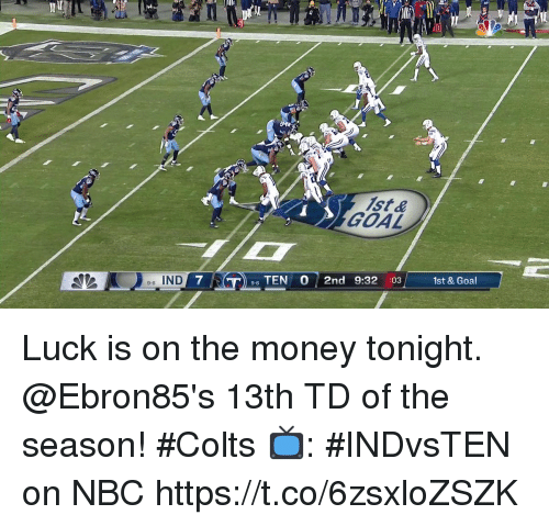 Indianapolis Colts, Memes, and Money: HA  1st &  GOAL  7  6 TEN O 2nd 9:32 :031st & Goal  -6 IND  9-6 Luck is on the money tonight.  @Ebron85's 13th TD of the season! #Colts  📺: #INDvsTEN on NBC https://t.co/6zsxloZSZK