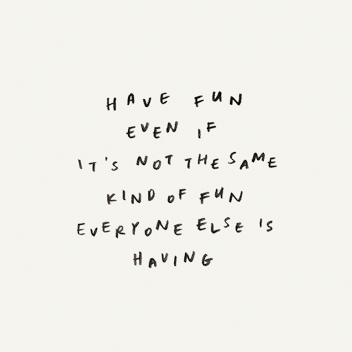 Not The Same: HA vE  Fu n  EVEN IF  7's NoT THE SAME  KIND oF FUN  EVERYONE ELSE  HAVING
