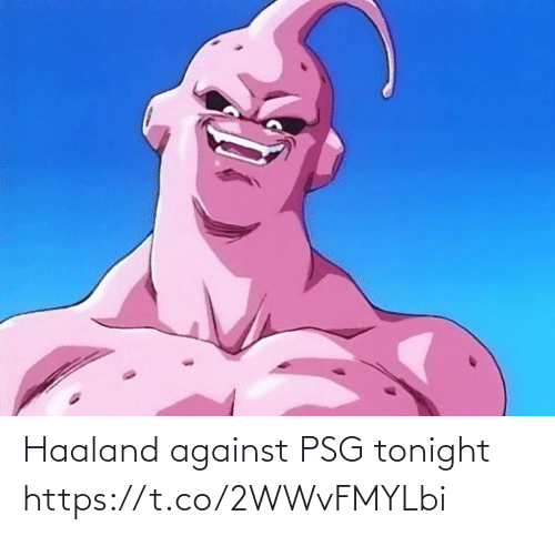 tonight: Haaland against PSG tonight https://t.co/2WWvFMYLbi