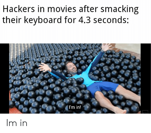 Movies, Keyboard, and Hackers: Hackers in movies after smacking  their keyboard for 4.3 seconds:  I'm in! Im in