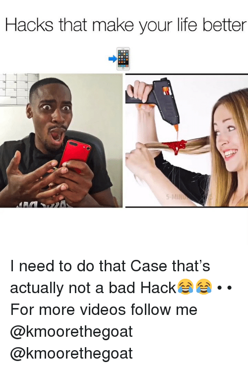 Bad, Life, and Memes: Hacks that make your life better I need to do that Case that's actually not a bad Hack😂😂 • • For more videos follow me @kmoorethegoat @kmoorethegoat