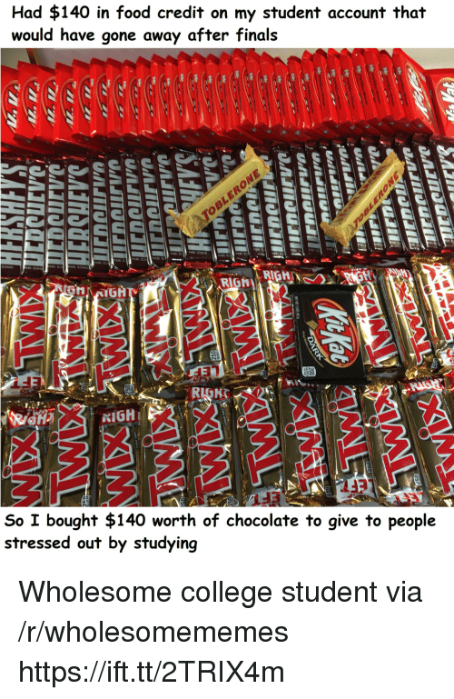 College, Finals, and Food: Had $140 in food credit on my student account that  would have gone away after finals  0  P681  6813  RIGRIGH  So I bought $140 worth of chocolate to give to people  stressed out by studying Wholesome college student via /r/wholesomememes https://ift.tt/2TRIX4m