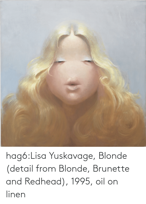 redhead: hag6:Lisa Yuskavage, Blonde (detail from Blonde, Brunette and Redhead), 1995, oil on linen