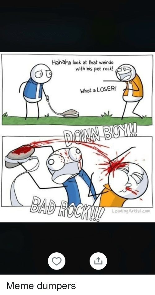 pet rock: Hahaha look at that weirdo  with his pet rock!  What a LOSER!  LoadingArtist.com Meme dumpers