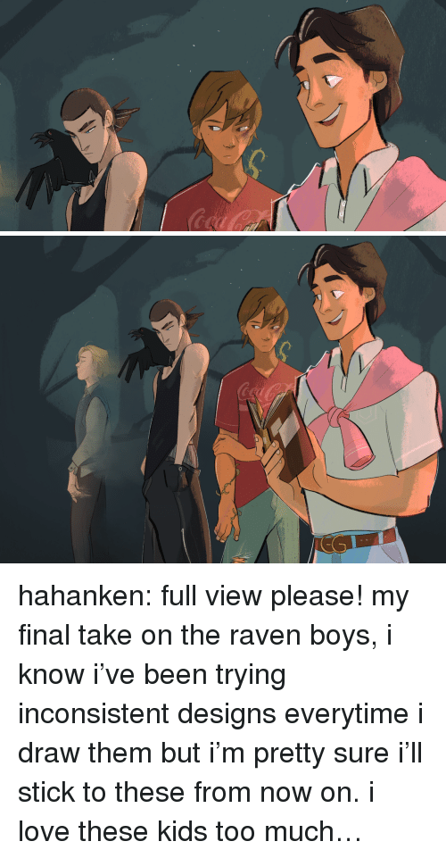 Love, Target, and Too Much: hahanken: full view please! my final take on the raven boys, i know i've been trying inconsistent designs everytime i draw them but i'm pretty sure i'll stick to these from now on. i love these kids too much…