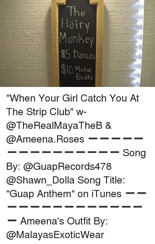 "Club, Memes, and iTunes: Hai  Mankey  5 Dances  0 Motor  Boats ""When Your Girl Catch You At The Strip Club"" w- @TheRealMayaTheB & @Ameena.Roses ➖➖➖➖➖➖➖➖➖➖➖➖➖➖➖ Song By: @GuapRecords478 @Shawn_Dolla Song Title: ""Guap Anthem"" on iTunes ➖➖➖➖➖➖➖➖➖➖➖➖➖➖➖ Ameena's Outfit By: @MalayasExoticWear"