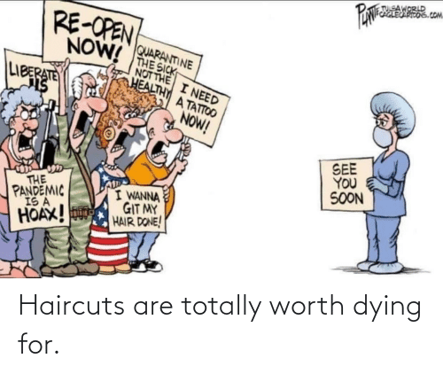 dying: Haircuts are totally worth dying for.