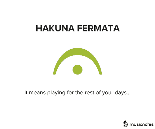 It Means: HAKUNA FERMATA  It means playing for the rest of your days...  musicnotes