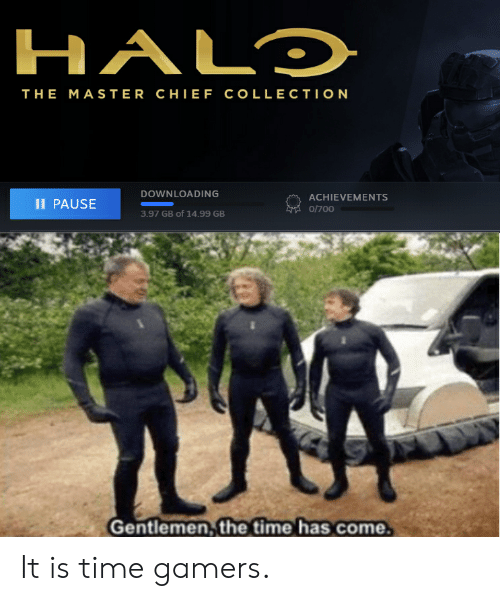 Time, Master Chief, and The Master: HALD  THE MASTER CHIEF COLLECTION  DOWNLOADING  ACHIEVEMENTS  1I PAUSE  0/700  3.97 GB of 14.99 GB  Gentlemen, the time has come It is time gamers.