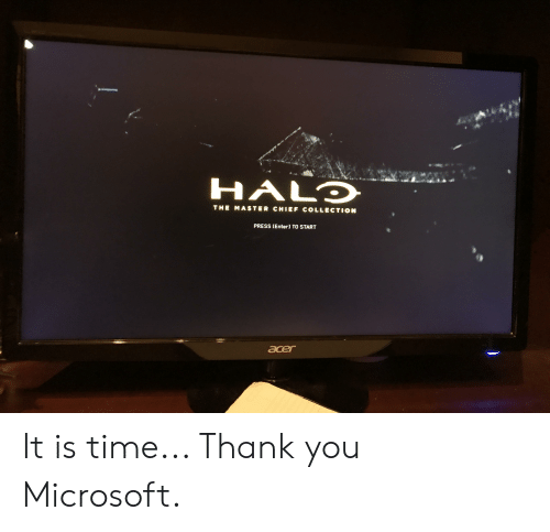 Microsoft, Thank You, and Time: HALD  THE MASTER CHIEF COLLECTION  PRESS [Enter) TO START  acer It is time... Thank you Microsoft.