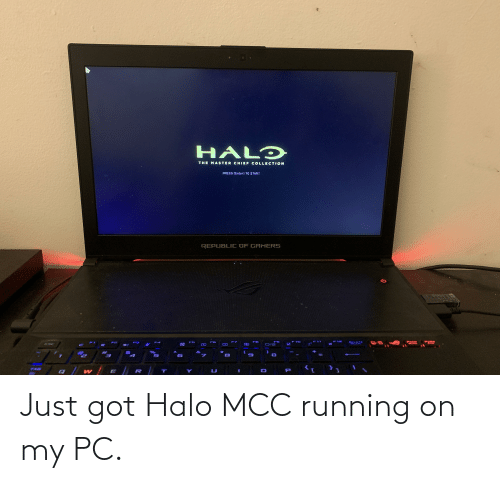 Chief Collection: HALD  THE MASTER CHIEF COLLECTION  PRESS (Enter] TO START  REPUBLIC OF GAMERS  DELETE  TAB  P.  R  10 Just got Halo MCC running on my PC.