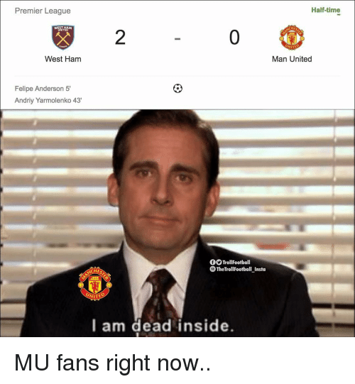 west ham: Half-time  Premier League  HES  0  WEST HAM  2  NITED  Man United  West Ham  Felipe Anderson 5'  Andriy Yarmolenko 43  fOTrollFootball  TheTrollFootball Insta  CHES  UNITE  l am dead inside. MU fans right now..