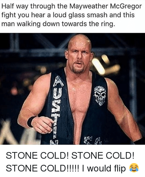 Glassed: Half way through the Mayweather McGregor  fight you hear a loud glass smash and this  man walking down towards the ring.  趴 STONE COLD! STONE COLD! STONE COLD!!!!! I would flip 😂
