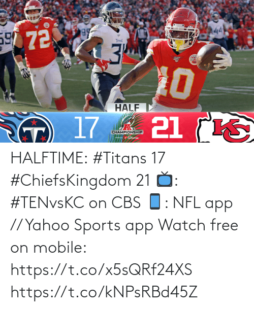 app: HALFTIME:  #Titans 17 #ChiefsKingdom 21  📺: #TENvsKC on CBS 📱: NFL app // Yahoo Sports app Watch free on mobile: https://t.co/x5sQRf24XS https://t.co/kNPsRBd45Z