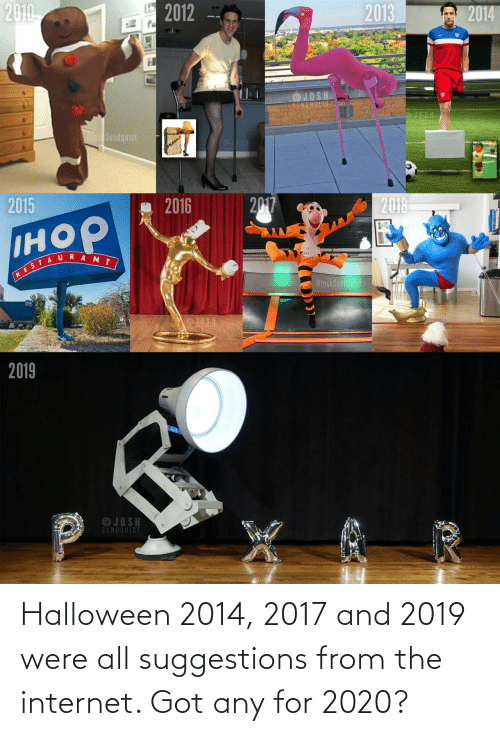 Got Any: Halloween 2014, 2017 and 2019 were all suggestions from the internet. Got any for 2020?