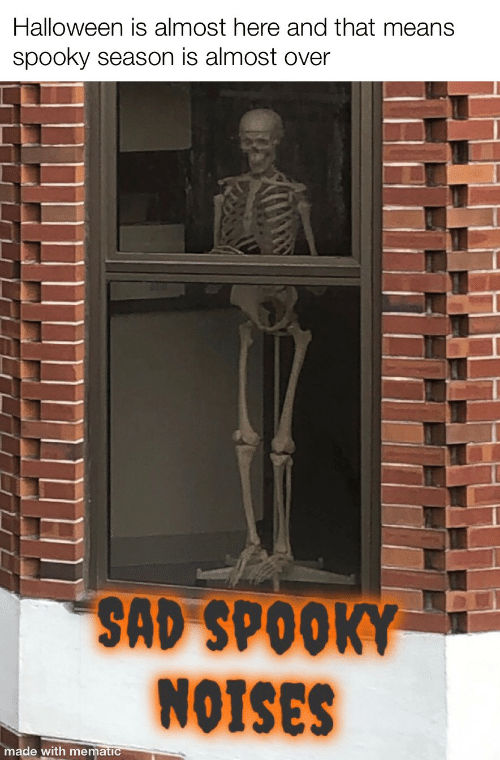 Spooky: Halloween is almost here and that means  spooky season is almost over  SAD SPOOKY  NOTSES  made with mematic