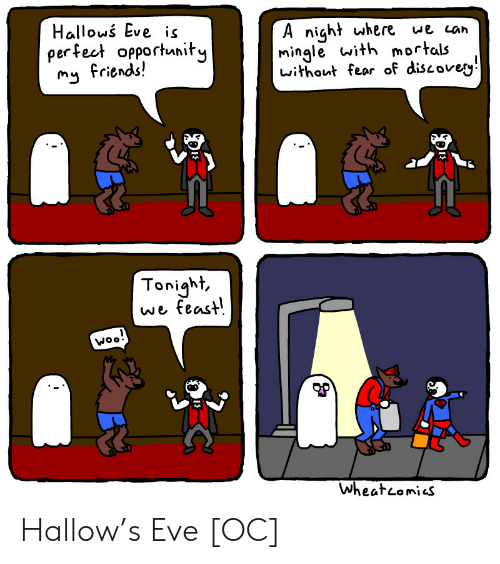 Opportunity: Hallows Eve is  perfect opportunity  friends!  A night where ue can  mingle with mortals  without fear of discoveg  my  Tonight,  we feast  woo!  P  WheatLomies Hallow's Eve [OC]