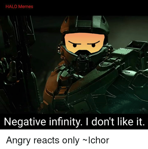 Halo Meme: HALO Memes  Negative infinity. I don't like it Angry reacts only ~Ichor