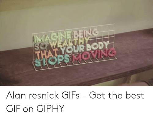 Gif, Best, and Gifs: HALYOUR SOD  MOVING Alan resnick GIFs - Get the best GIF on GIPHY