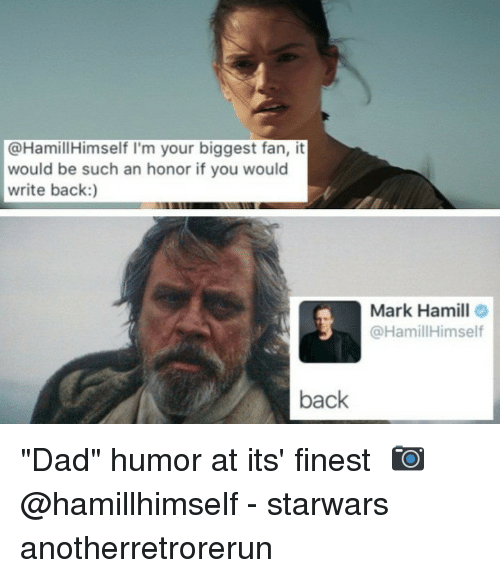 """Dad, Mark Hamill, and Memes: @HamillHimself I'm your biggest fan, it  would be such an honor if you would  write back:)  Mark Hamill  @HamillHimself  back """"Dad"""" humor at its' finest⠀ 📷 @hamillhimself⠀ -⠀ starwars anotherretrorerun"""